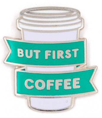 But First Coffee Pin - These Are Things