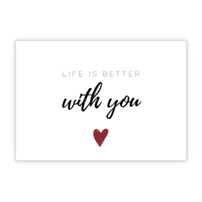 Grußkarte Life is better with you