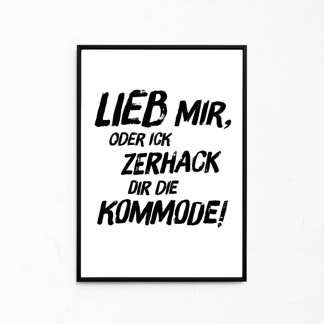 Lieb mir, oder ick zerhack dir die Kommode, Kleines Poster, Berliner Mundart, Print - 1