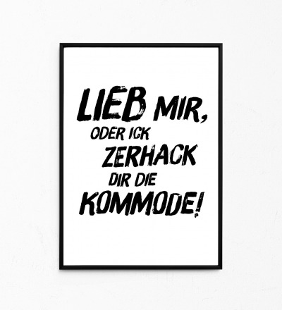 Lieb mir, oder ick zerhack dir die Kommode, Kleines Poster, Berliner Mundart, Print - Poster A4