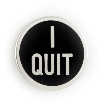 I Quit - Enamel Pin