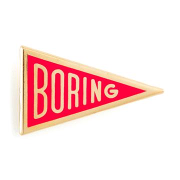 Boring - Enamel Pin