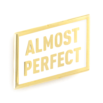 Almost Perfect - Enamel Pin
