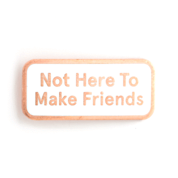 Not Here To Make Friends Enamel