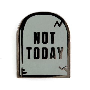 Not Today - Enamel Pin